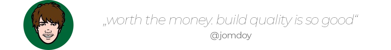 """worth the money. build quality is so good"" - jomdoy"